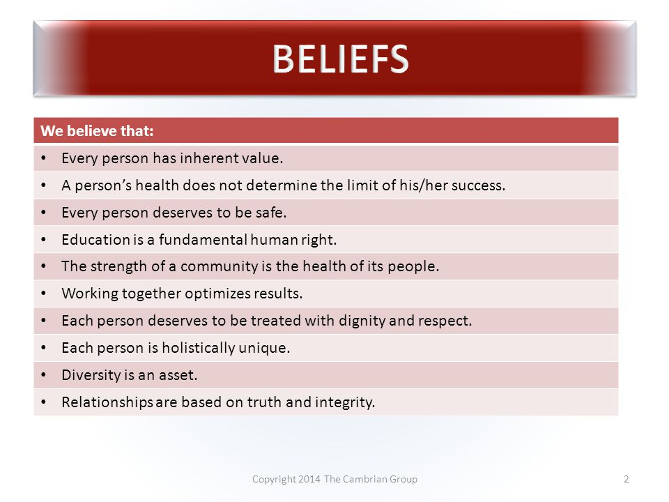 2 We believe that: Every person has inherent value.