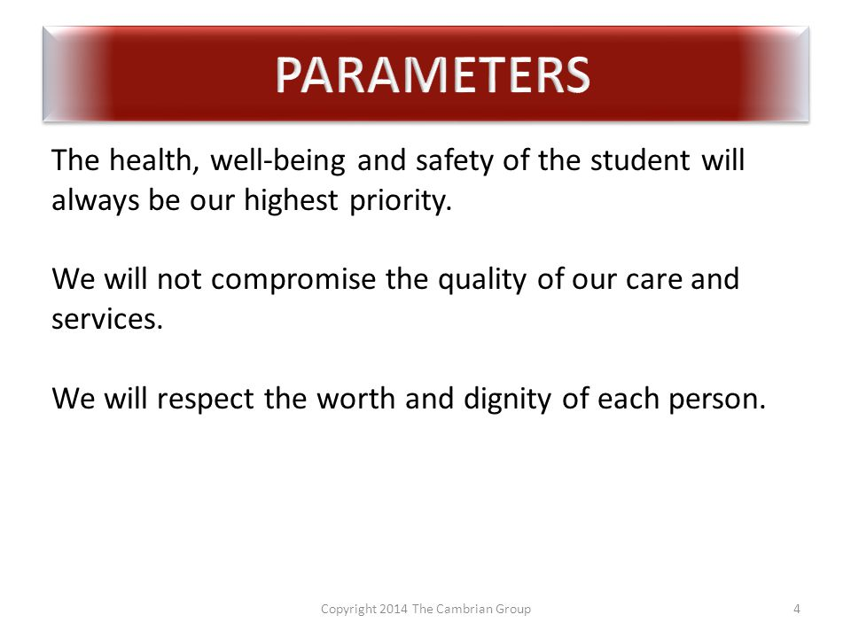 Copyright 2014 The Cambrian Group4 The health, well-being and safety of the student will always be our highest priority.