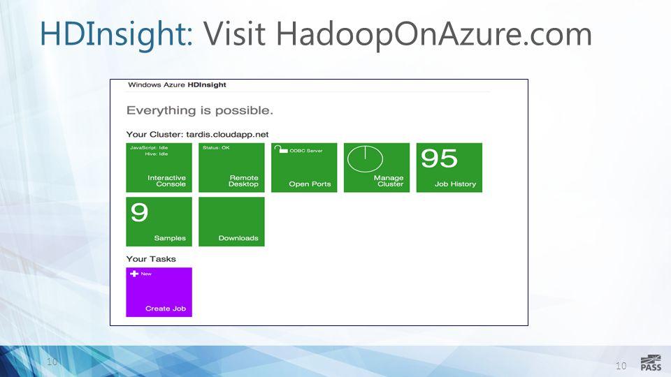 10 HDInsight: Visit HadoopOnAzure.com 10