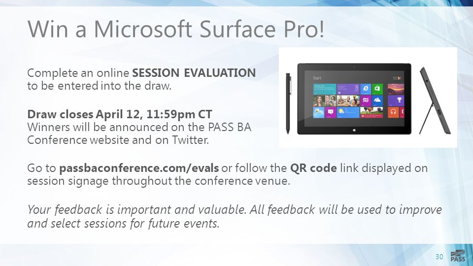 30 Win a Microsoft Surface Pro. Complete an online SESSION EVALUATION to be entered into the draw.