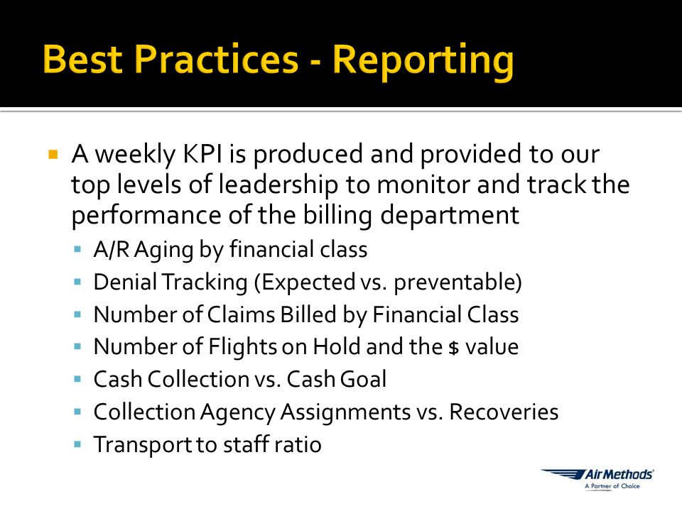  A weekly KPI is produced and provided to our top levels of leadership to monitor and track the performance of the billing department  A/R Aging by financial class  Denial Tracking (Expected vs.