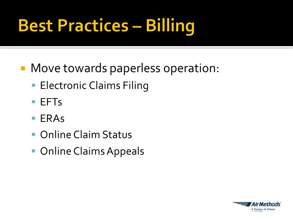  Move towards paperless operation:  Electronic Claims Filing  EFTs  ERAs  Online Claim Status  Online Claims Appeals