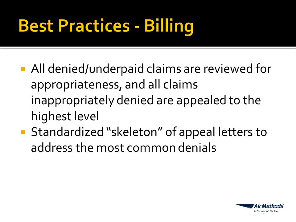 All denied/underpaid claims are reviewed for appropriateness, and all claims inappropriately denied are appealed to the highest level  Standardized skeleton of appeal letters to address the most common denials
