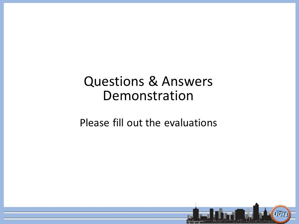 Questions & Answers Demonstration Please fill out the evaluations
