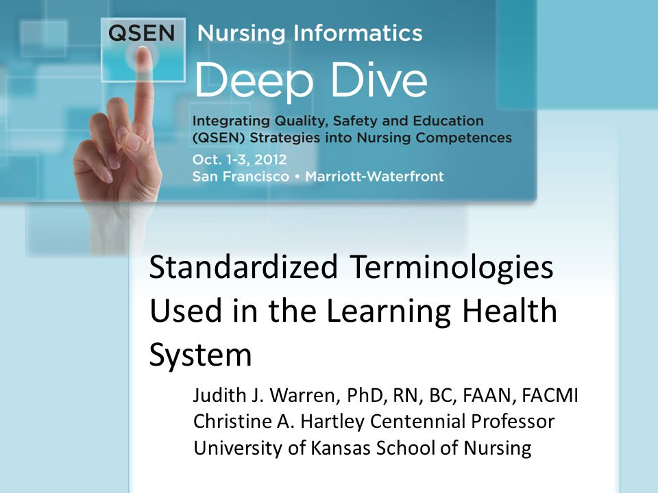 2 Learning Objectives At the completion of this session, the learner will: Describe standards necessary for the electronic health record and the Learning Health System Identify at least four reasons for using a standardized terminology in health care Describe the benefits of using a standardized terminology in documenting patient response Describe the relationship between the terminologies mandated through legislation and ANA recognized terminologies