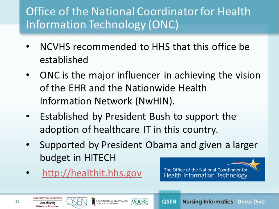 20 Office of the National Coordinator for Health Information Technology (ONC) NCVHS recommended to HHS that this office be established ONC is the major influencer in achieving the vision of the EHR and the Nationwide Health Information Network (NwHIN).
