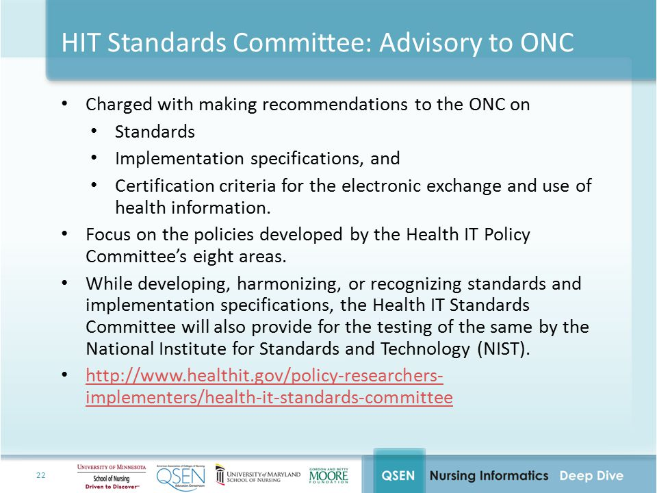 22 HIT Standards Committee: Advisory to ONC Charged with making recommendations to the ONC on Standards Implementation specifications, and Certificati