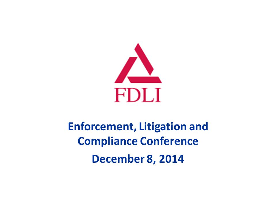 Enforcement, Litigation and Compliance Conference December 8, 2014
