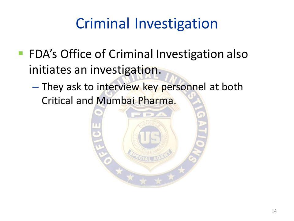 Criminal Investigation  FDA's Office of Criminal Investigation also initiates an investigation.