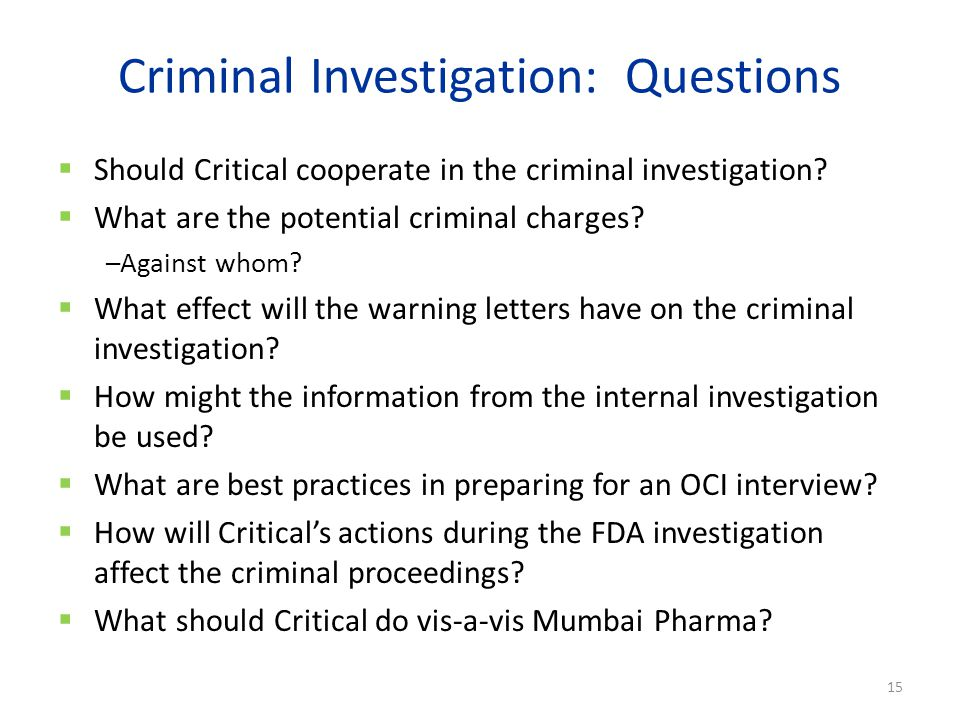 Criminal Investigation: Questions  Should Critical cooperate in the criminal investigation.
