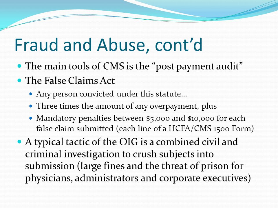 Medicare Fraud and Abuse A large set of regulations promulgated by the Office of the Inspector General of HHS The object of these regulations is to regulate physicians and hospitals from engaging in activities that over bill or fraudulently bill CMS for services including self-referrals Private inurement activities in the tax exempt entity arena