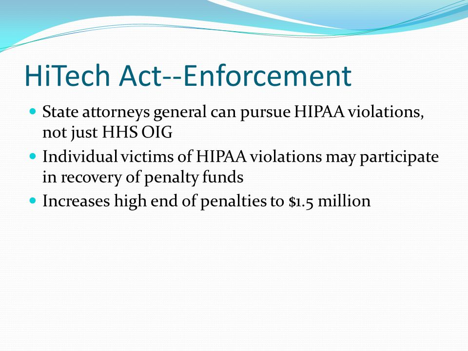 HITECH Act, cont'd We, as consultants are required to fully comply with the HIPAA Security Rule if we receive PHI.