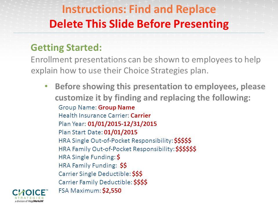 Your Health Plan Carrier Deductible: Single: $$$ Family: $$$$ Effective 01/01/2015, Choice Strategies will be administering: Health Reimbursement Arrangement (HRA) Flexible Spending Account (FSA) Dependent Care Account (DCA)