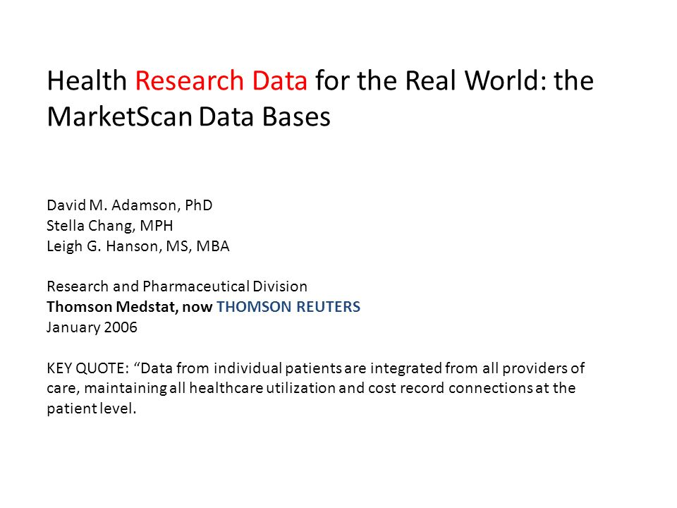 Health Research Data for the Real World: the MarketScan Data Bases David M.