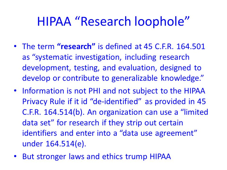 HIPAA Research loophole The term research is defined at 45 C.F.R.