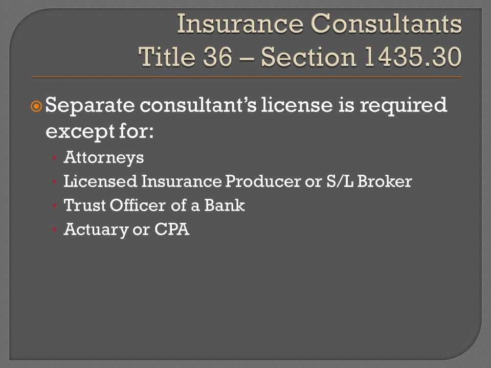  Separate consultant's license is required except for: Attorneys Licensed Insurance Producer or S/L Broker Trust Officer of a Bank Actuary or CPA