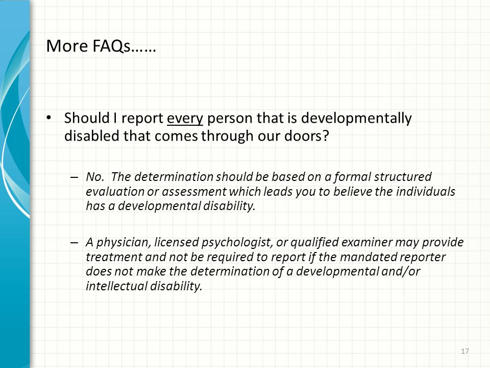 More FAQs…… Should I report every person that is developmentally disabled that comes through our doors.
