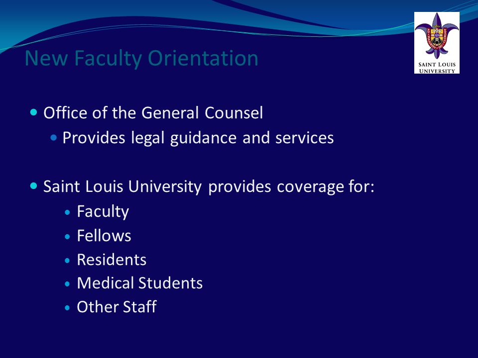 New Faculty Orientation Coverage is provided for all occurrences that happened during the course and scope of your employment with Saint Louis University.
