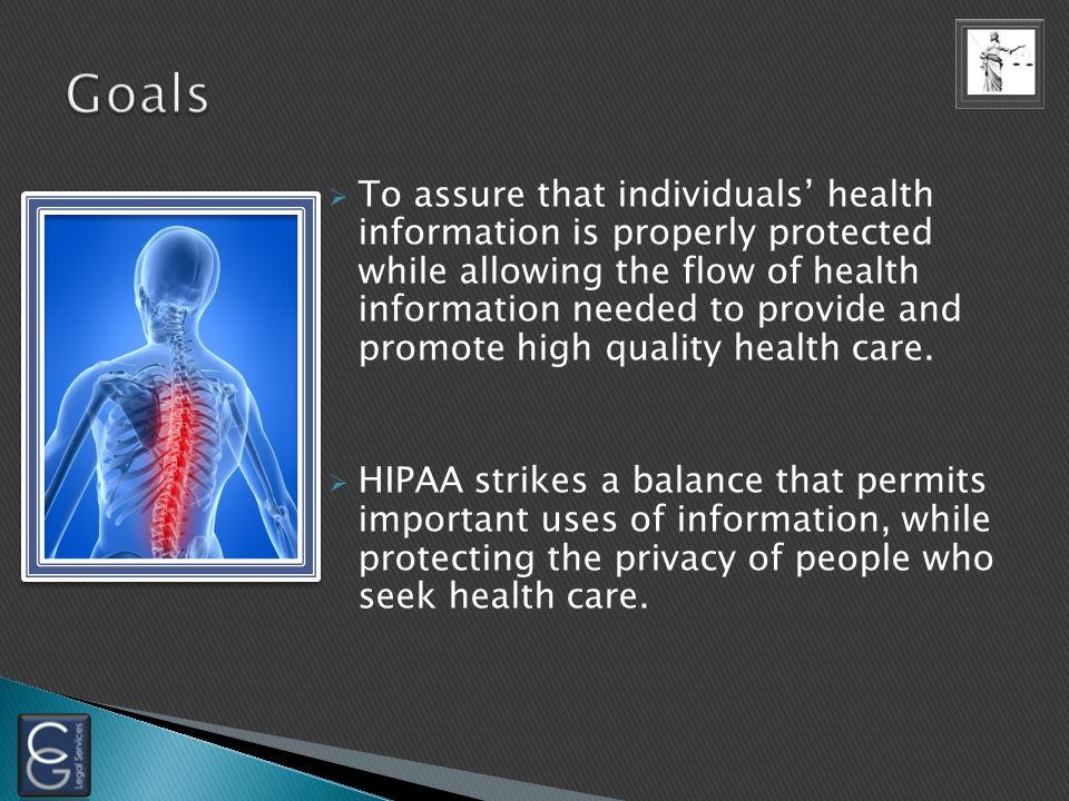 HIPAA was enacted to  Improve portability & continuity of health insurance coverage  Improve access to long-term care services and coverage  Simplify the administration of health care  Protect privacy of patients' health information
