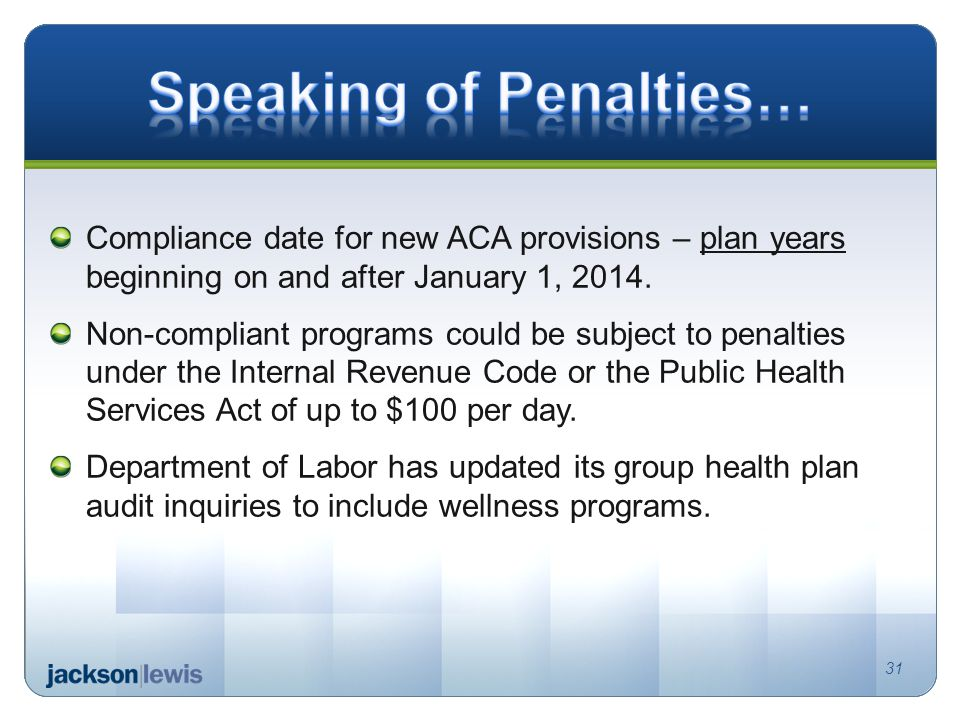 Compliance date for new ACA provisions – plan years beginning on and after January 1, 2014.