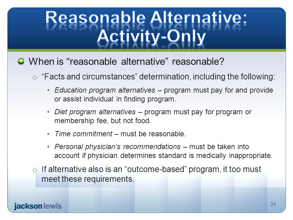 """34 When is """"reasonable alternative"""" reasonable? o """"Facts and circumstances"""" determination, including the following: Education program alternatives – p"""