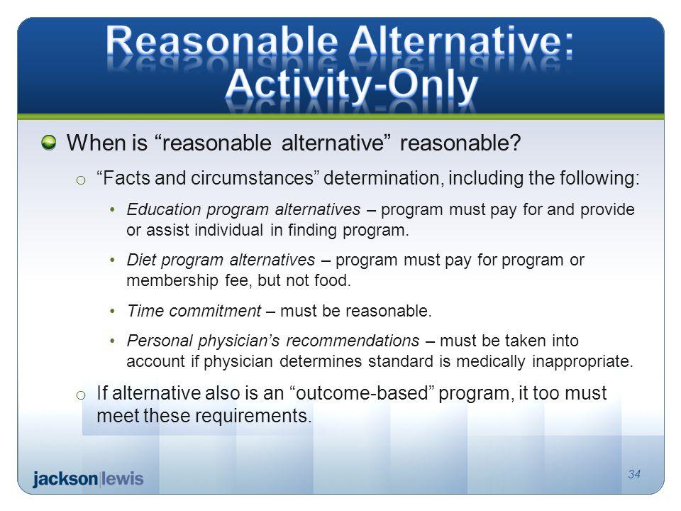 34 When is reasonable alternative reasonable.