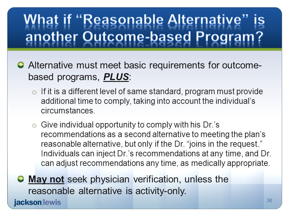 Alternative must meet basic requirements for outcome- based programs, PLUS: o If it is a different level of same standard, program must provide additional time to comply, taking into account the individual's circumstances.