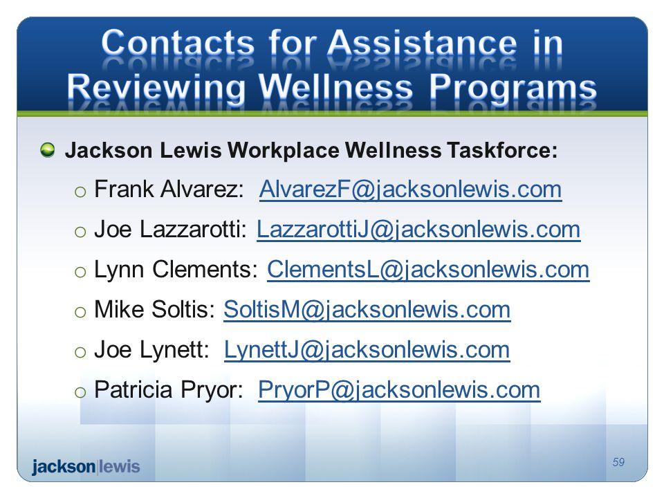 Jackson Lewis Workplace Wellness Taskforce: o Frank Alvarez: AlvarezF@jacksonlewis.comAlvarezF@jacksonlewis.com o Joe Lazzarotti: LazzarottiJ@jacksonl