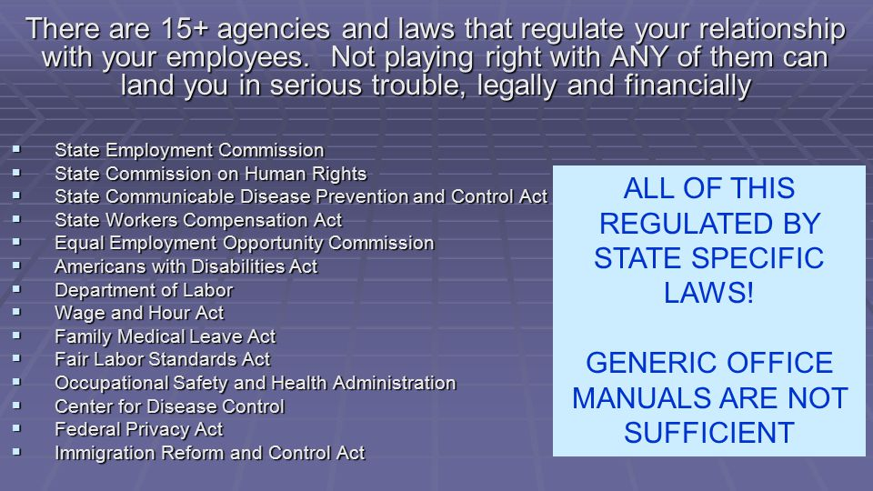 There are 15+ agencies and laws that regulate your relationship with your employees.