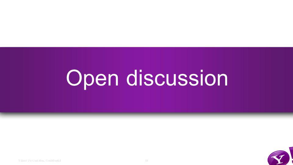 18Yahoo! Presentation, Confidential Open discussion 18Yahoo! Presentation, Confidential