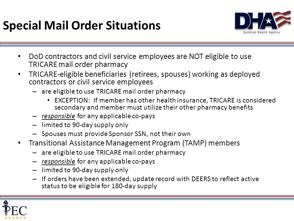 10 Special Mail Order Situations DoD contractors and civil service employees are NOT eligible to use TRICARE mail order pharmacy TRICARE-eligible bene