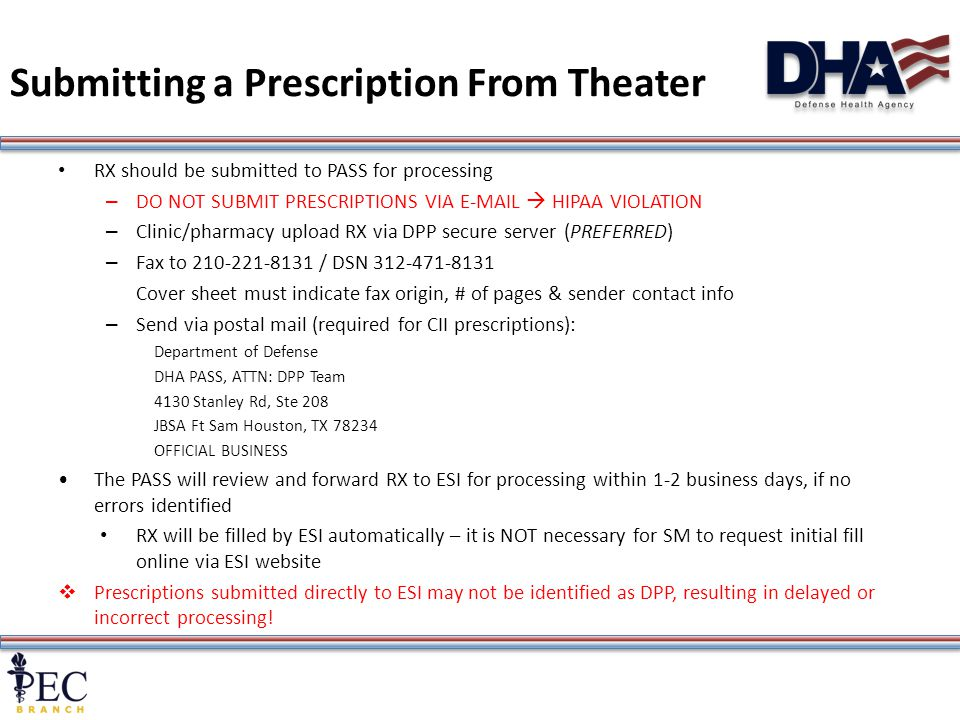 11 Submitting a Prescription From Theater RX should be submitted to PASS for processing – DO NOT SUBMIT PRESCRIPTIONS VIA E-MAIL  HIPAA VIOLATION – C