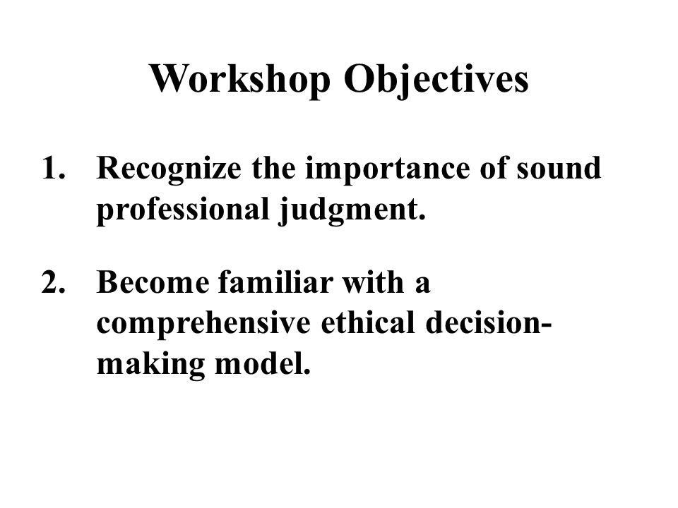 Workshop Objectives, continued 3.Increase knowledge of ethical considerations related to electronic storage & transmission of confidential data.