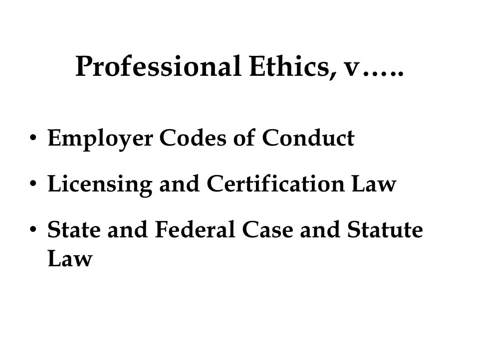 Laws v.Ethical Codes Law: Typically specifies clearly what you can and cannot do.