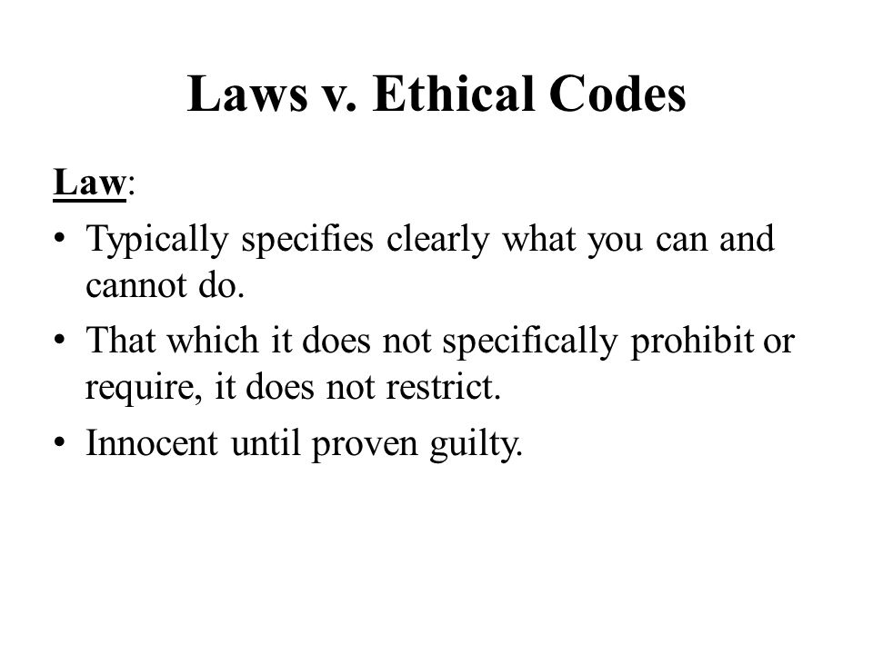 Laws v.Ethical Codes, continued Ethical Standards: Often more general, vague.