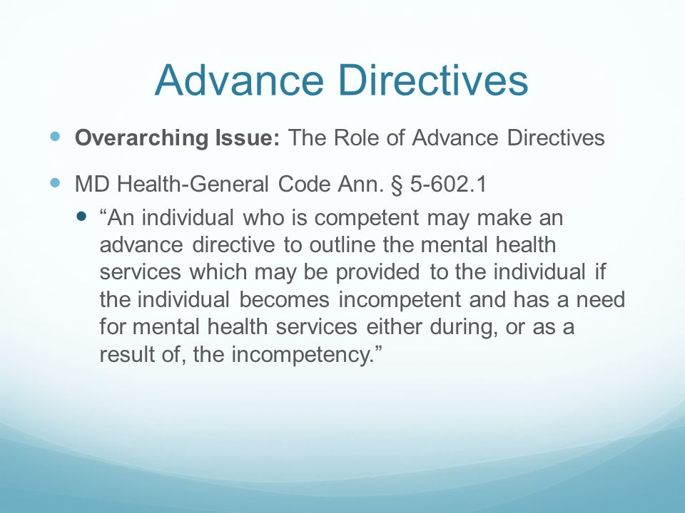 Advance Directives Overarching Issue: The Role of Advance Directives MD Health-General Code Ann.