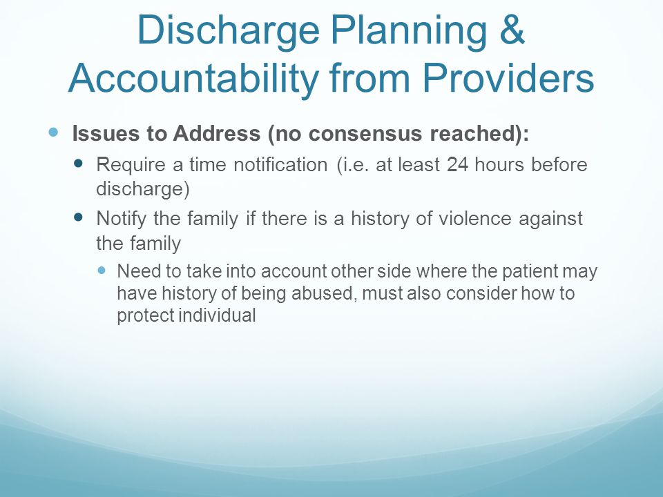 Discharge Planning & Accountability from Providers Issues to Address (no consensus reached): Require a time notification (i.e.