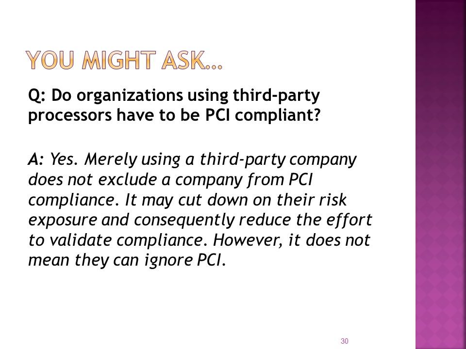 Q: Do organizations using third-party processors have to be PCI compliant.