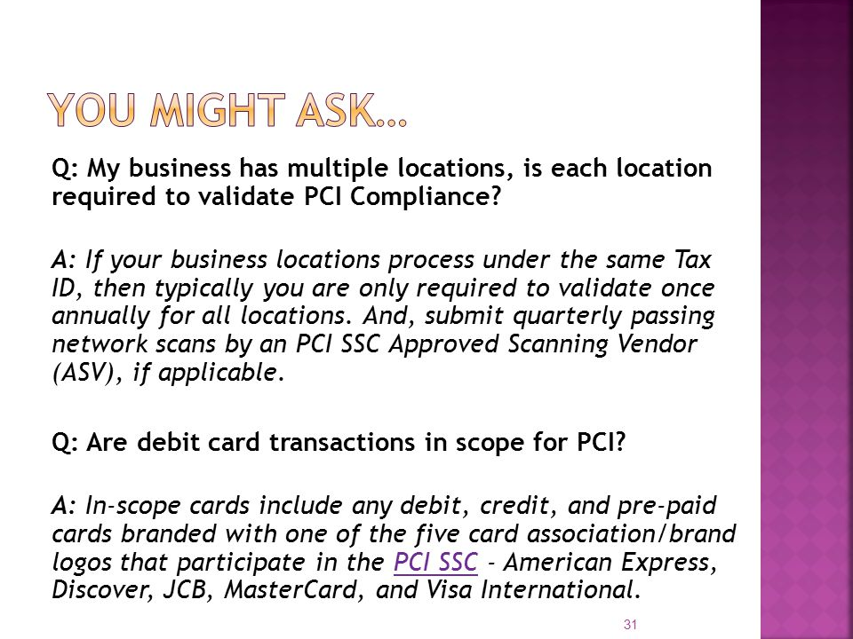 Q: My business has multiple locations, is each location required to validate PCI Compliance.