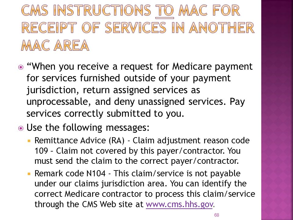  When you receive a request for Medicare payment for services furnished outside of your payment jurisdiction, return assigned services as unprocessable, and deny unassigned services.