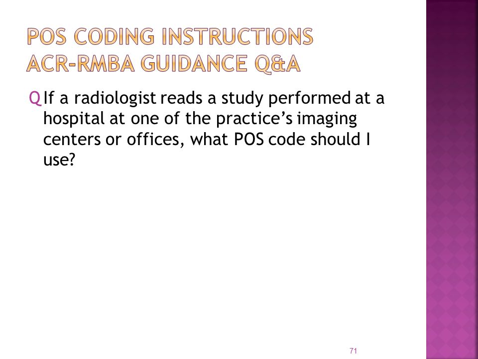 QIf a radiologist reads a study performed at a hospital at one of the practice's imaging centers or offices, what POS code should I use.