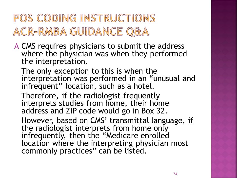 ACMS requires physicians to submit the address where the physician was when they performed the interpretation.