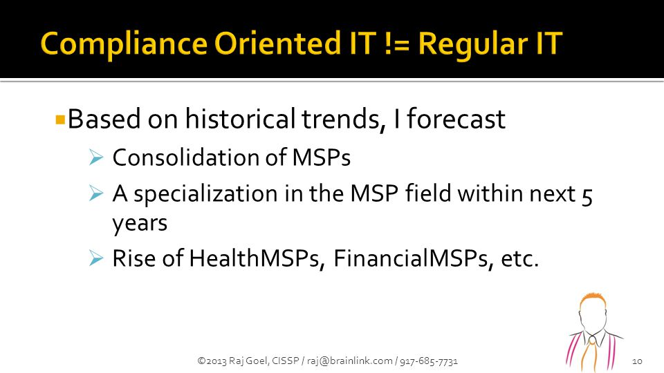  Based on historical trends, I forecast  Consolidation of MSPs  A specialization in the MSP field within next 5 years  Rise of HealthMSPs, FinancialMSPs, etc.