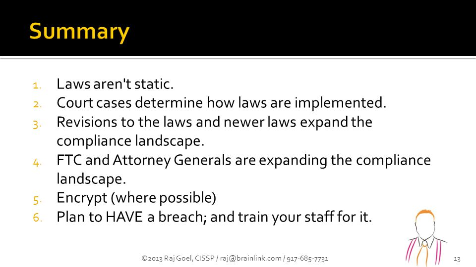 1. Laws aren't static. 2. Court cases determine how laws are implemented. 3. Revisions to the laws and newer laws expand the compliance landscape. 4.