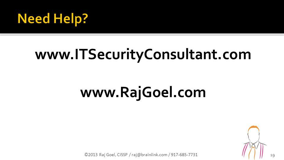 www.ITSecurityConsultant.com www.RajGoel.com ©2013 Raj Goel, CISSP / raj@brainlink.com / 917-685-7731 19