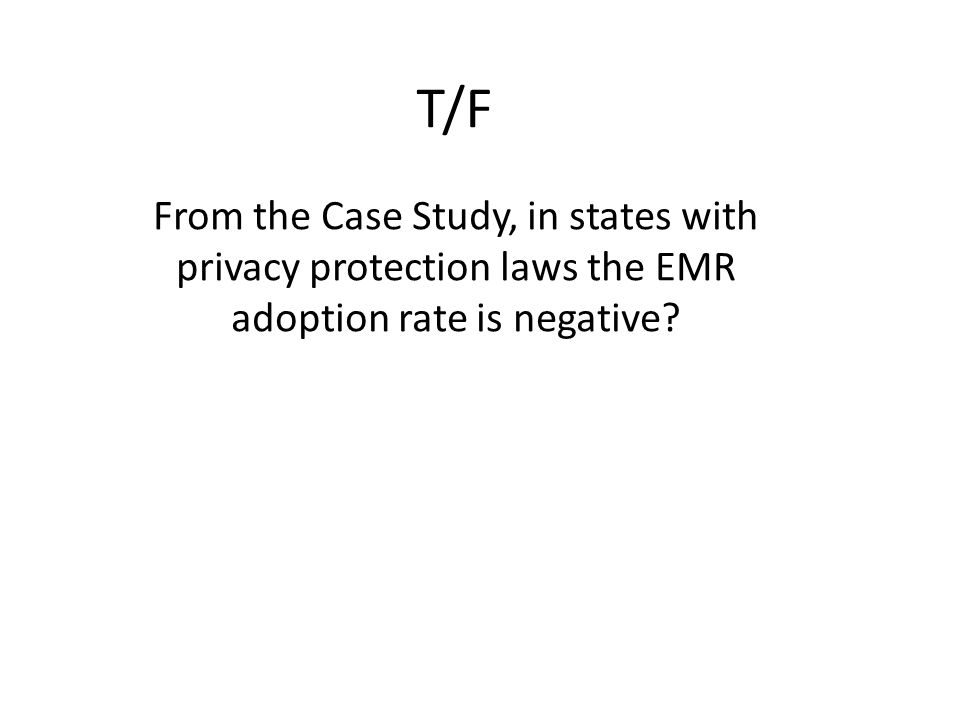 T/F From the Case Study, in states with privacy protection laws the EMR adoption rate is negative
