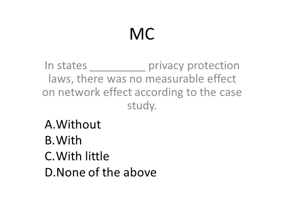 MC In states _________ privacy protection laws, there was no measurable effect on network effect according to the case study.
