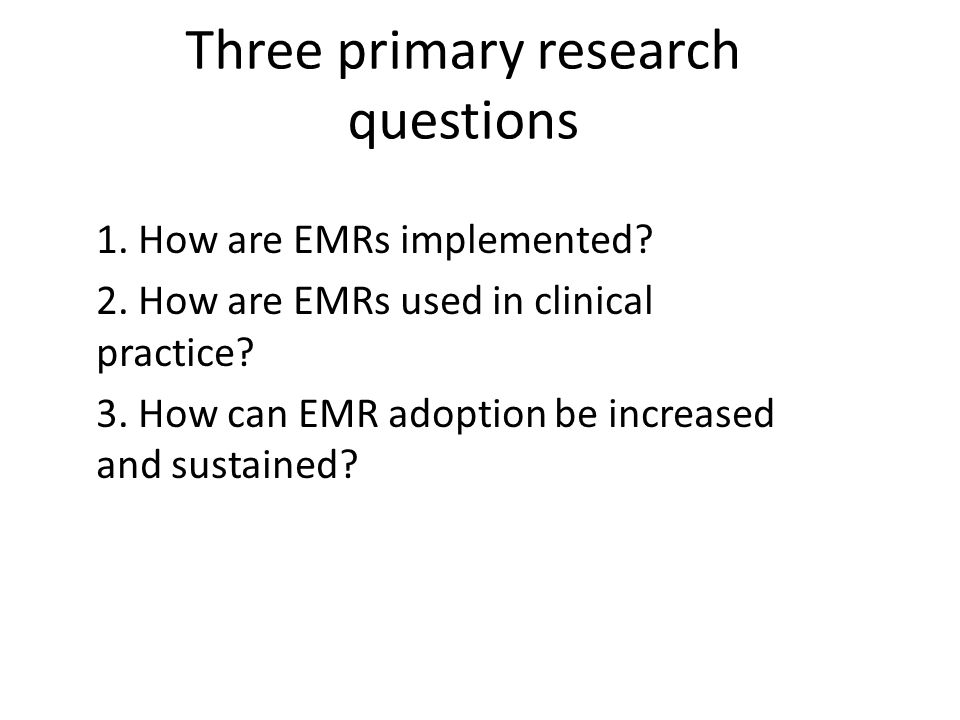1. How are EMRs implemented. 2. How are EMRs used in clinical practice.