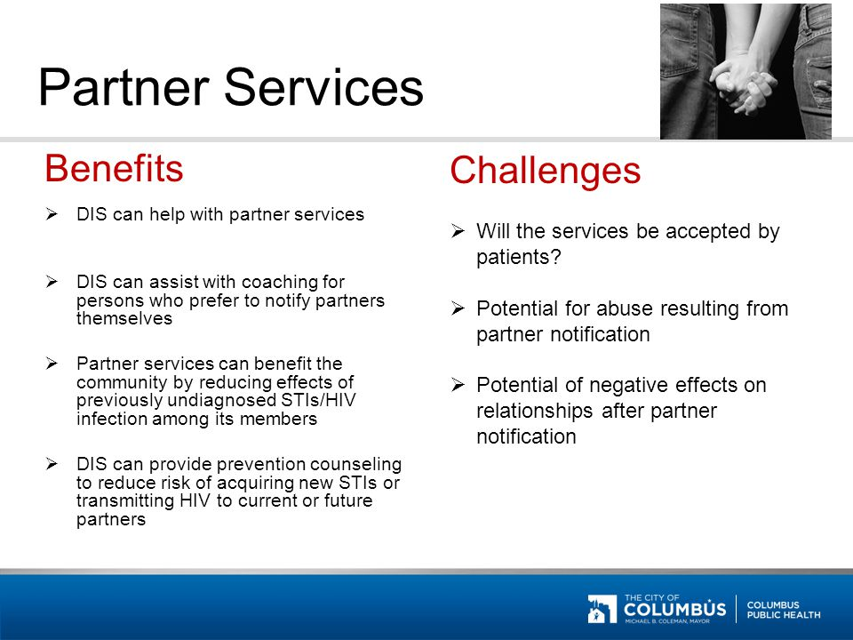 Partner Services Benefits  DIS can help with partner services  DIS can assist with coaching for persons who prefer to notify partners themselves  P