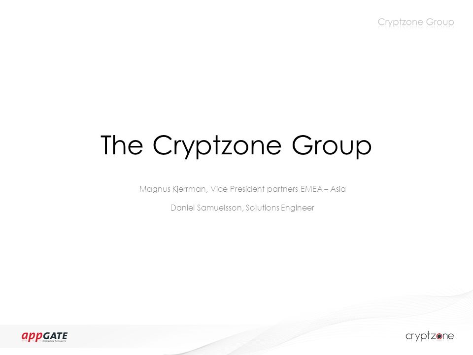 The Cryptzone Group Magnus Kjerrman, Vice President partners EMEA – Asia Daniel Samuelsson, Solutions Engineer